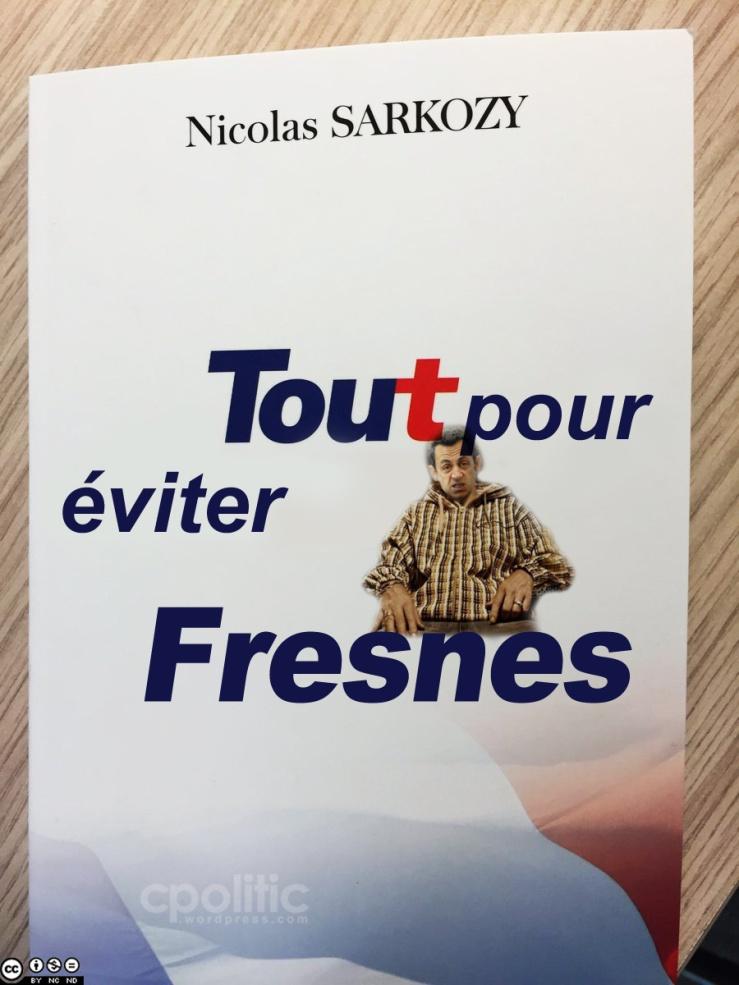 Sarkozy Livre tout pour eviter Fresnes